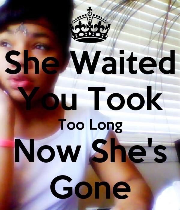 Gone gone gone shes been gone so long