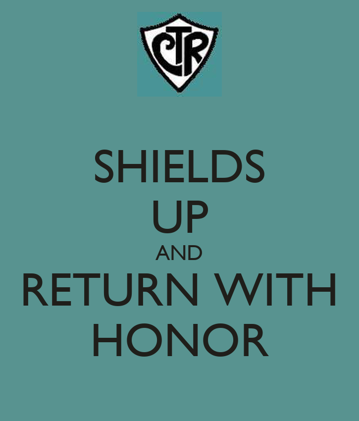SHIELDS UP AND RETURN WITH HONOR - KEEP CALM AND CARRY ON Image ...