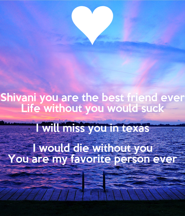 Shivani You Are The Best Friend Ever Life Without You Would Suck I