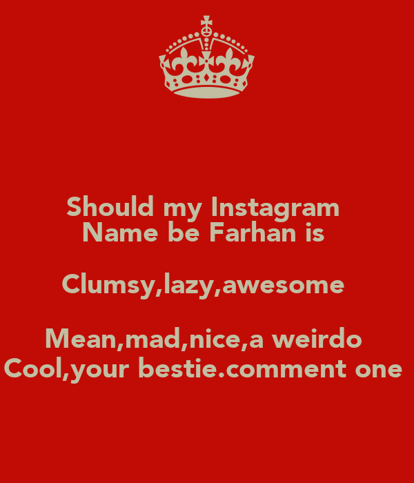 Should My Instagram Name Be Farhan Is Clumsylazyawesome Meanmad