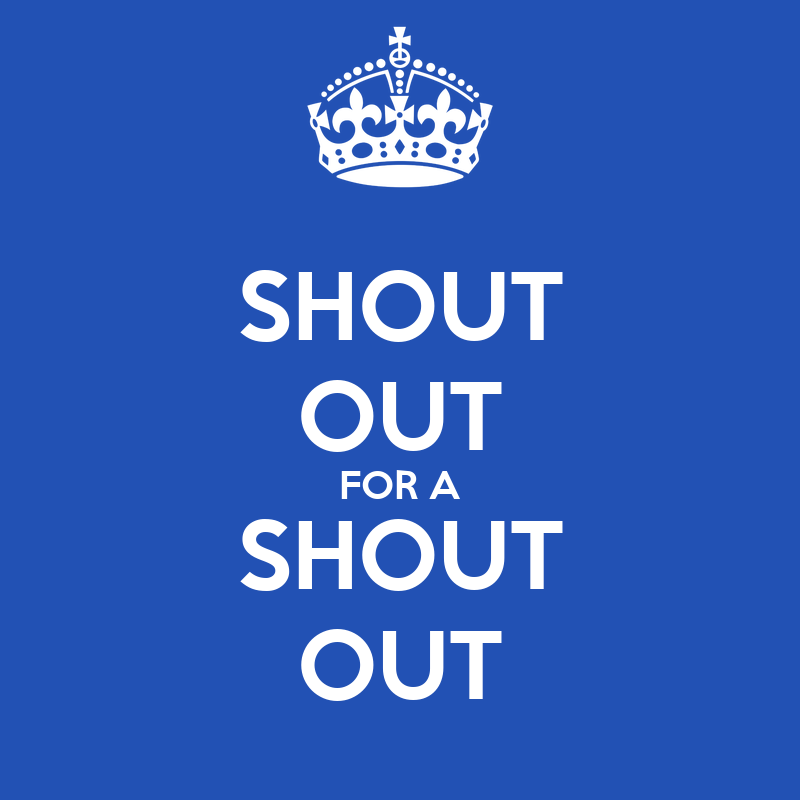 Shout Out Shout out for a shout out