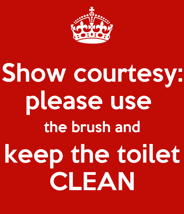 Show courtesy please use the brush and keep the toilet for How to keep a toilet clean