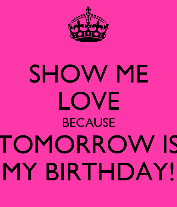 Remarkable Show Me Love Because Tomorrow Is My Birthday Poster Racha Funny Birthday Cards Online Necthendildamsfinfo