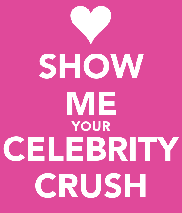 Birthday Quotes For Celebrity Crush: SHOW ME YOUR CELEBRITY CRUSH Poster