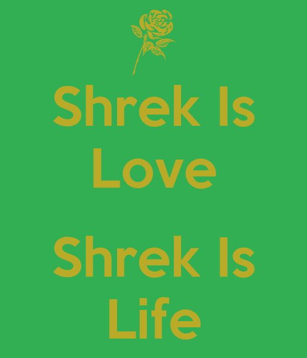 shrek is love shrek is life Rumpelstiltskin tricks a mid-life crisis burdened shrek into allowing himself to be erased from  we saw the change in shrek's life when he first fell in love.