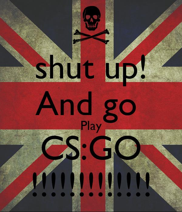 shut up and go play cs go poster alan keep calm o matic. Black Bedroom Furniture Sets. Home Design Ideas