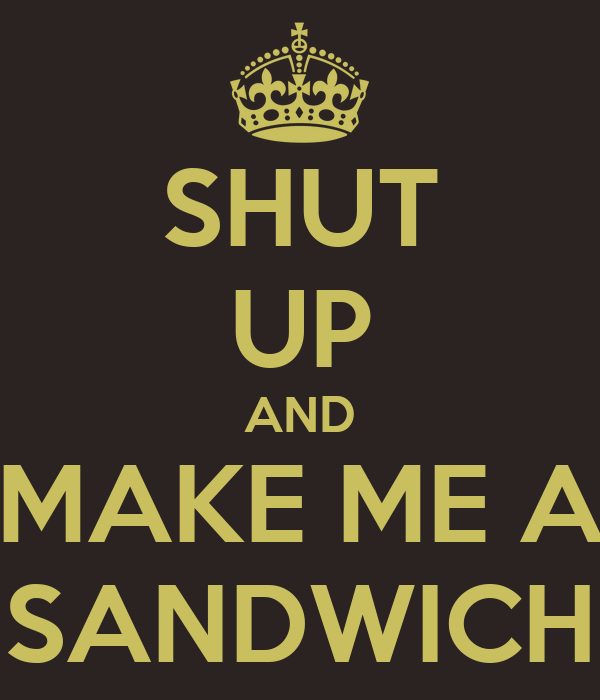 SHUT UP AND MAKE ME A SANDWICH Poster