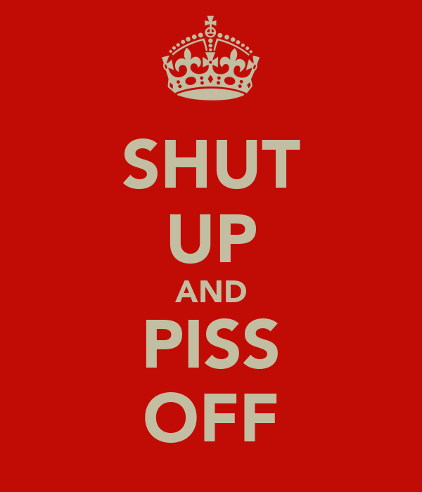 Up piss Shut off or
