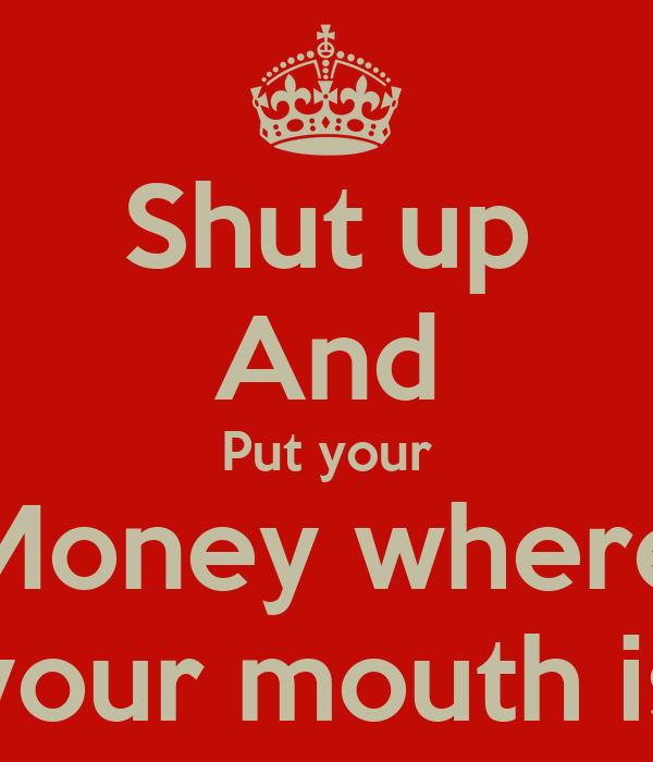 Put Your Money Where Your Mouth Is Video 24