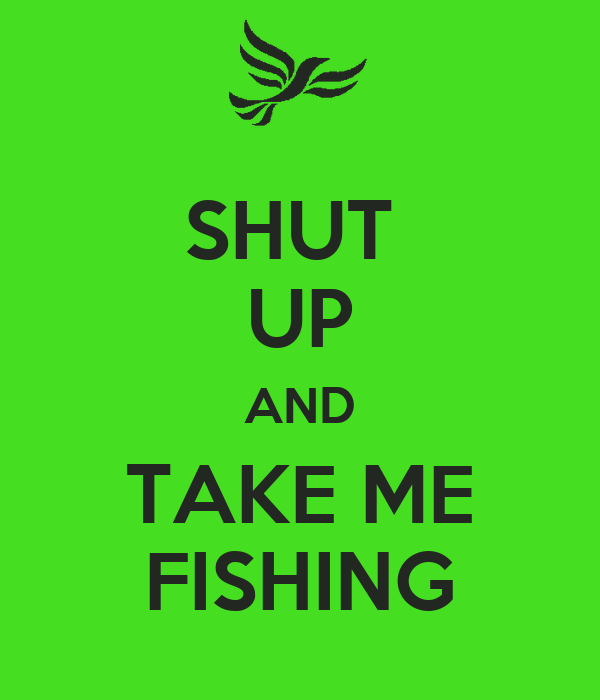 shut up and take me fishing poster cm keep calm o matic