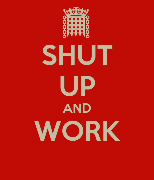 http://sd.keepcalm-o-matic.co.uk/i/shut-up-and-work-5.png