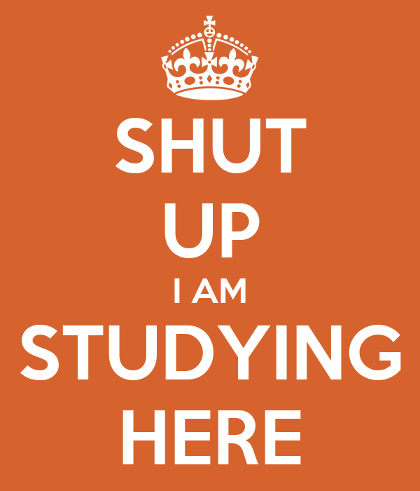 Keep Studying Wallpaper Shut up i am Studying Here