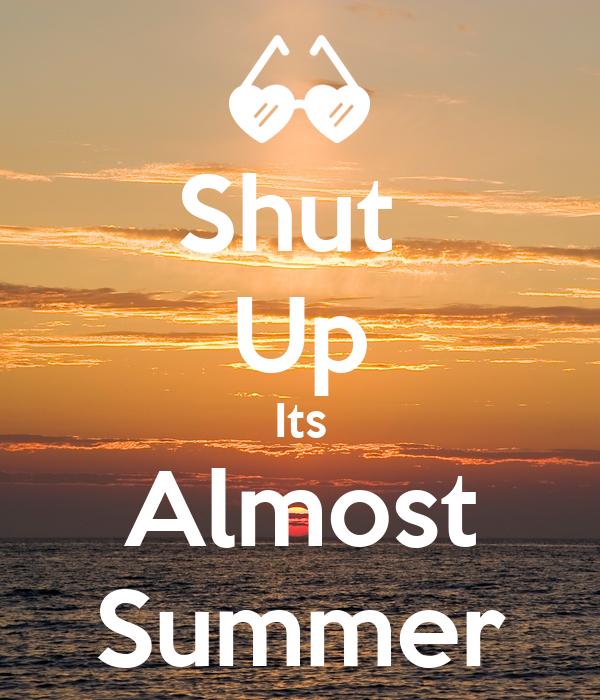 Shut Up Its Almost Summer Poster  Kɛɛք ɨt ċaʟʍ  Keep Calm-o-Matic