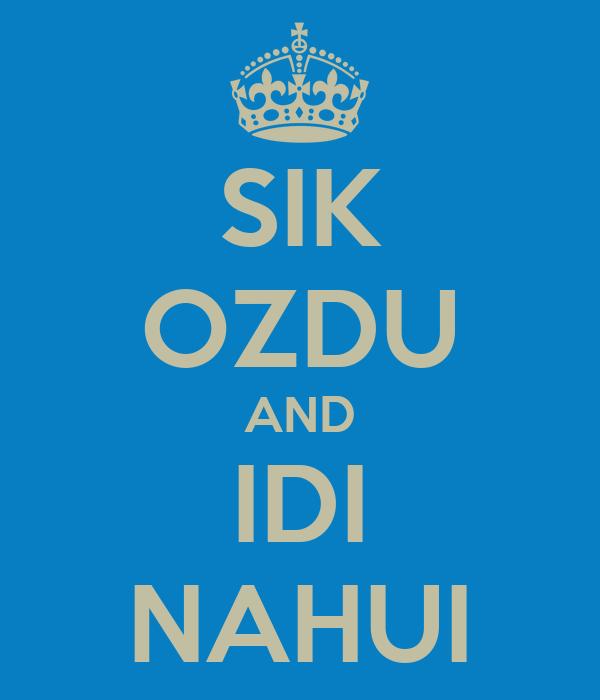 SIK OZDU AND IDI NAHUI - KEEP CALM AND CARRY ON Image ...  SIK OZDU AND ID...