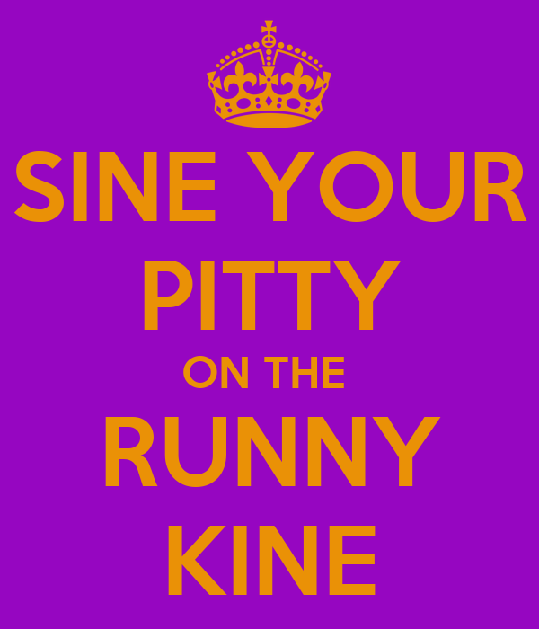 Sign your pitty on the runny kine