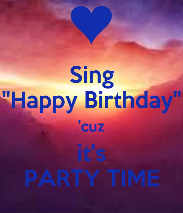 "Sing ""Happy Birthday"" 'cuz It's PARTY TIME Poster"
