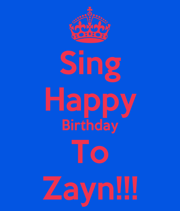 Sing Happy Birthday To Zayn!!!
