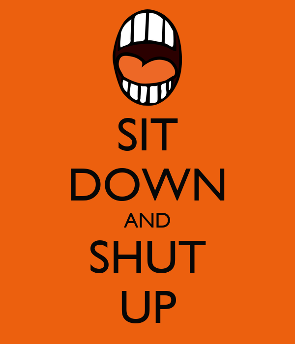 sit down and shut up keep calm and carry on image generator