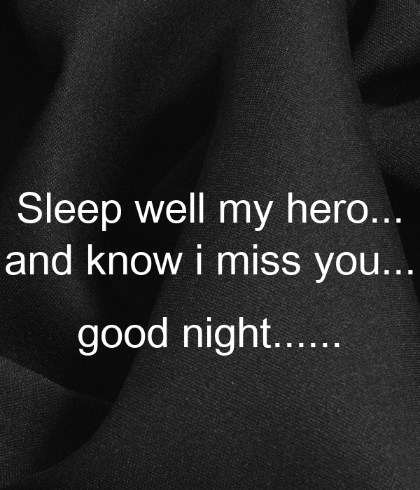 Sleep Well My Hero And Know I Miss You Good Night Poster