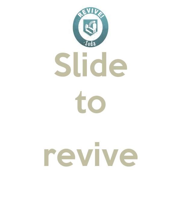 Slide to revive