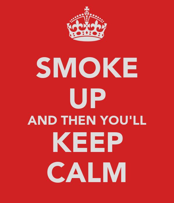 smoke up and then you 39 ll keep calm poster oddegg keep