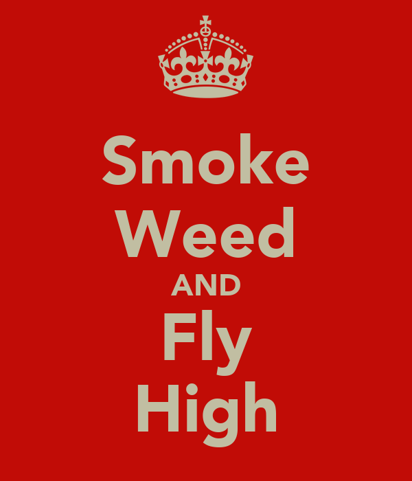 Smoke Weed AND Fly High - KEEP CALM AND CARRY ON Image Generator