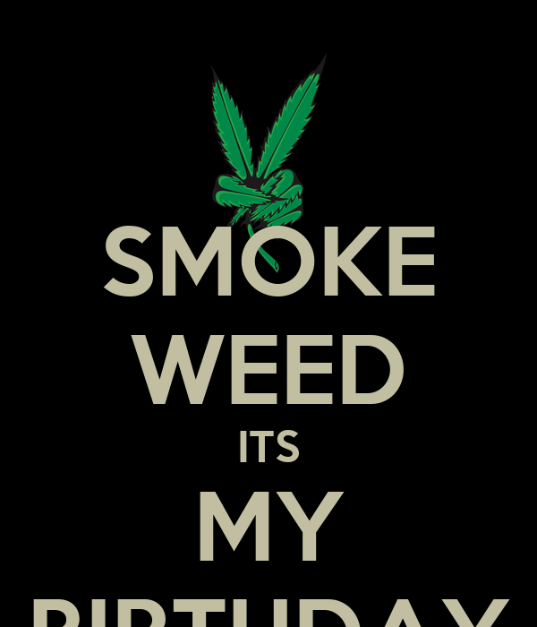 Excellent Smoke Weed Its My Birthday Poster Kimberley Keep Calm O Matic Personalised Birthday Cards Veneteletsinfo