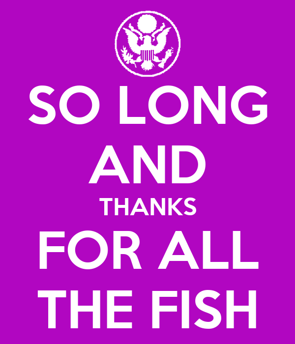 So long and thanks for all the fish poster for How long is fish good for