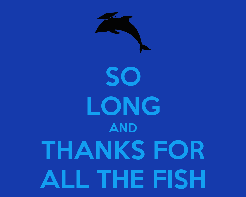 so long and thanks for all the fish keep calm and carry