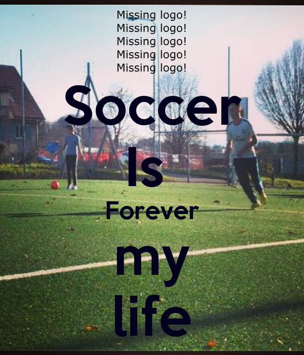Motivational Quotes For Sports Teams: Soccer Is Forever My Life Poster