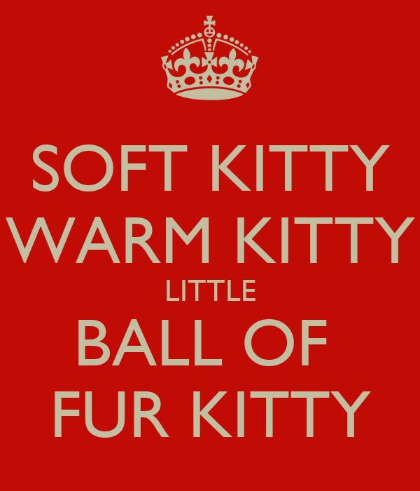 Soft Kitty Warm Kitty Little Ball Of Fur Kitty Poster Swinka