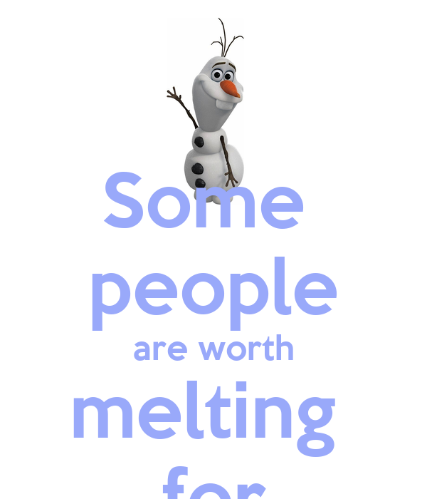 Some people are worth melting for - KEEP CALM AND CARRY ON ...