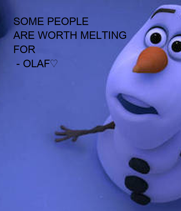 SOME PEOPLE ARE WORTH MELTING FOR - OLAF♡ - KEEP CALM AND ...