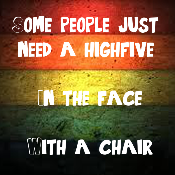 Sad Quotes About Love: Some People Just Need A High-five. In The Face. With A