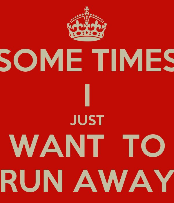 i want you to run away