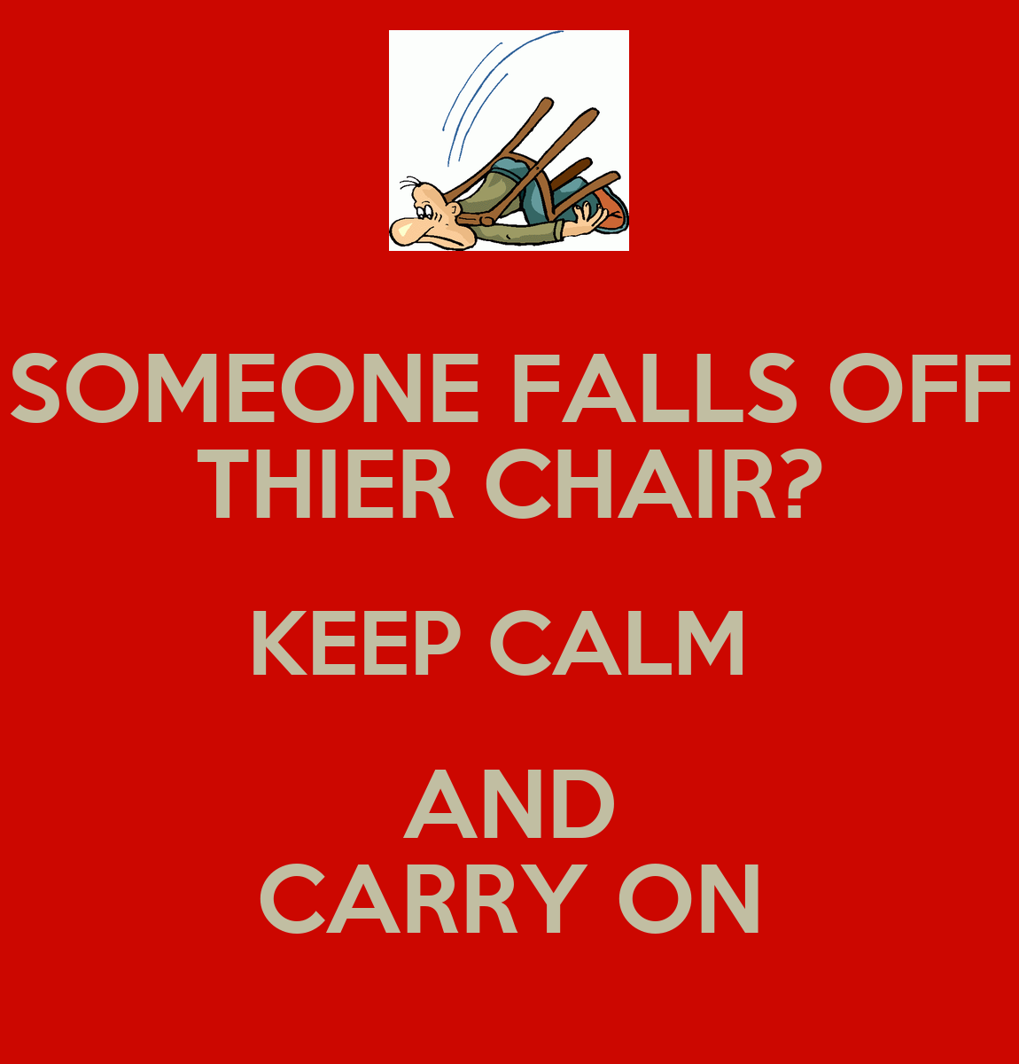 someone falls off thier chair keep calm and carry on poster al keep calm o matic. Black Bedroom Furniture Sets. Home Design Ideas