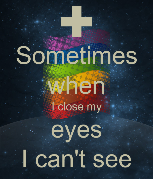 and when i sometimes close my eyes my mind: