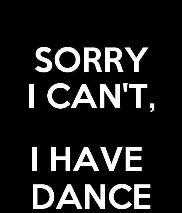 sorry i can 39 t i have dance poster braedene keep calm. Black Bedroom Furniture Sets. Home Design Ideas