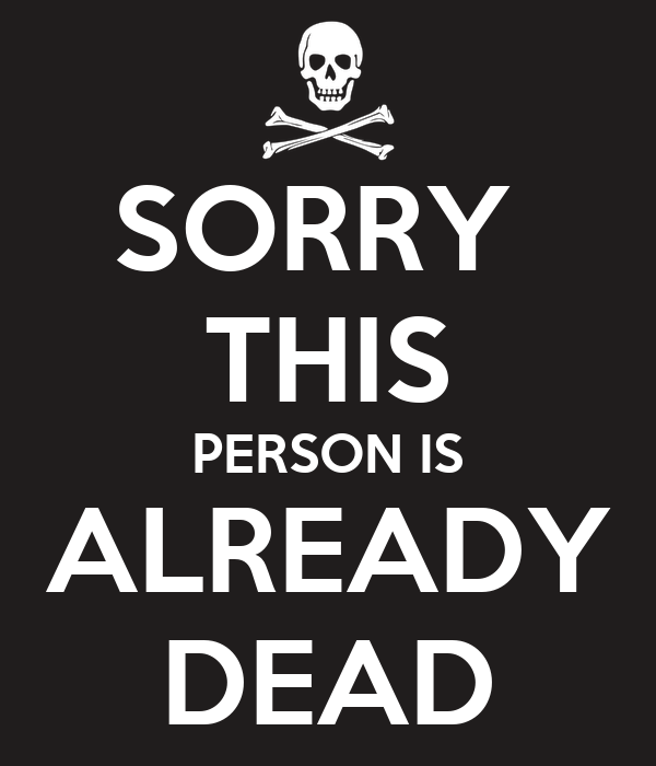Sorry This Person Is Already Dead Poster Uday Keep Calm O Matic