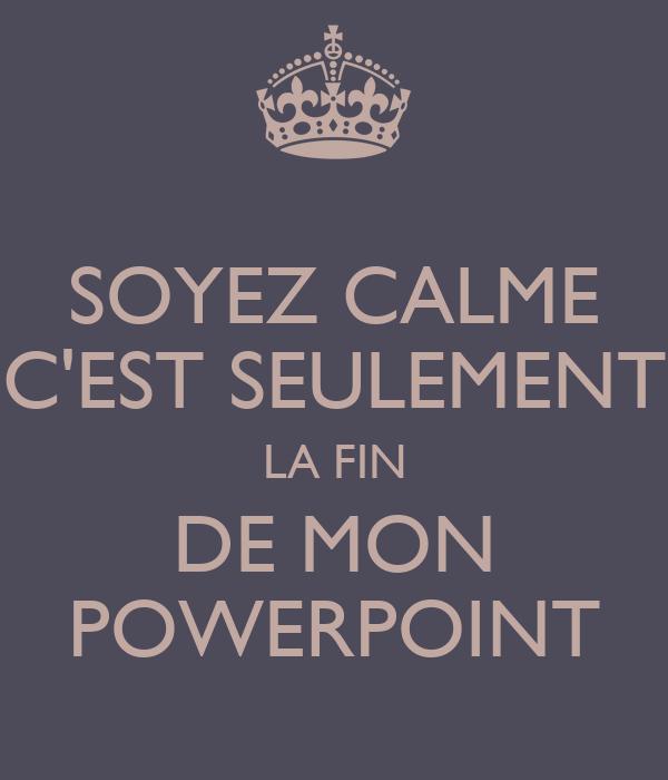soyez calme c 39 est seulement la fin de mon powerpoint poster crul keep calm o matic. Black Bedroom Furniture Sets. Home Design Ideas