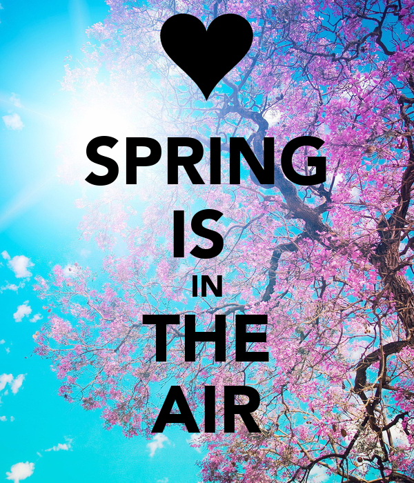 Spring is In The Air !