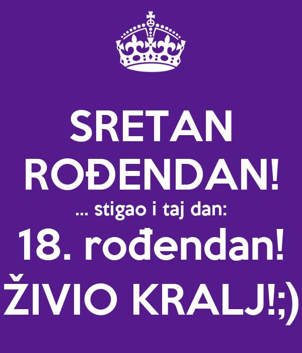 sretan ti 18 rođendan SRETAN ROĐENDAN!  stigao i taj dan: 18. rođendan! ŽIVIO KRALJ  sretan ti 18 rođendan