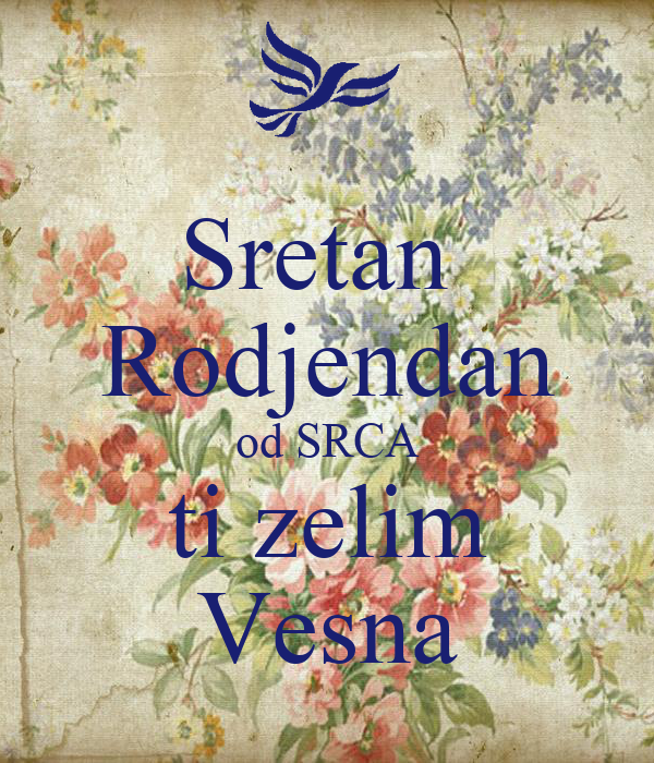 želim ti sretan rođendan Sretan Rodjendan od SRCA ti zelim Vesna Poster | Ervin | Keep Calm  želim ti sretan rođendan