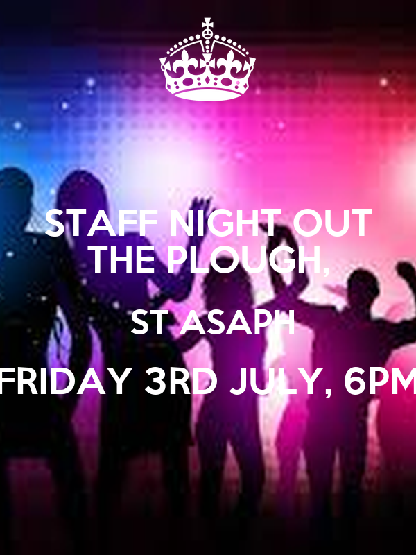 STAFF NIGHT OUT THE PLOUGH, ST ASAPH FRIDAY 3RD JULY, 6PM ...