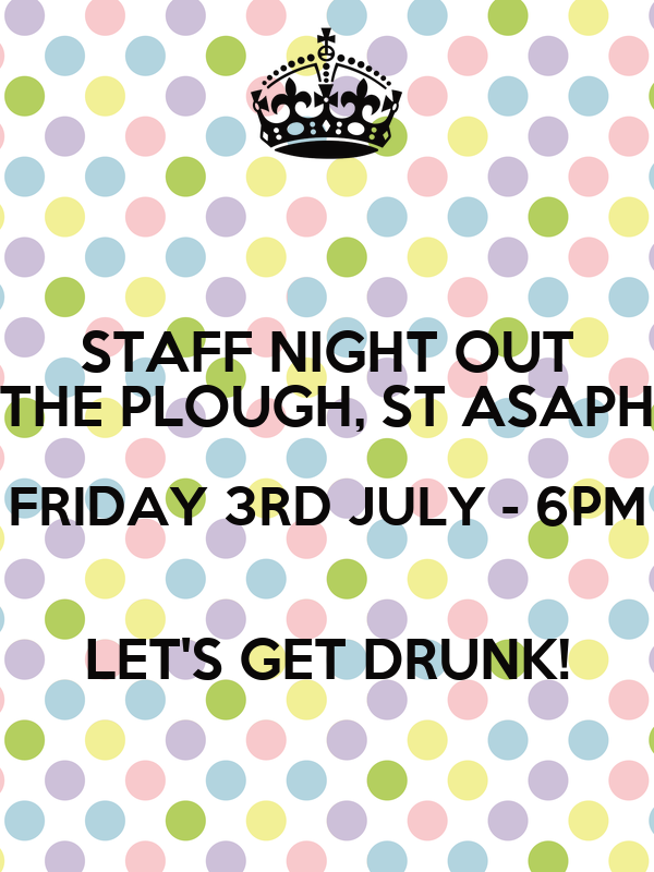STAFF NIGHT OUT THE PLOUGH, ST ASAPH FRIDAY 3RD JULY - 6PM ...