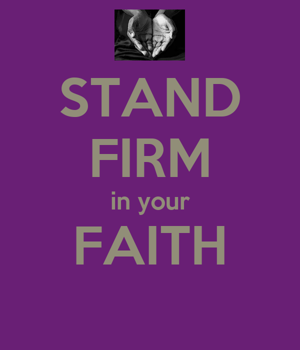 Stand Firm Images Stand Firm in Your Faith
