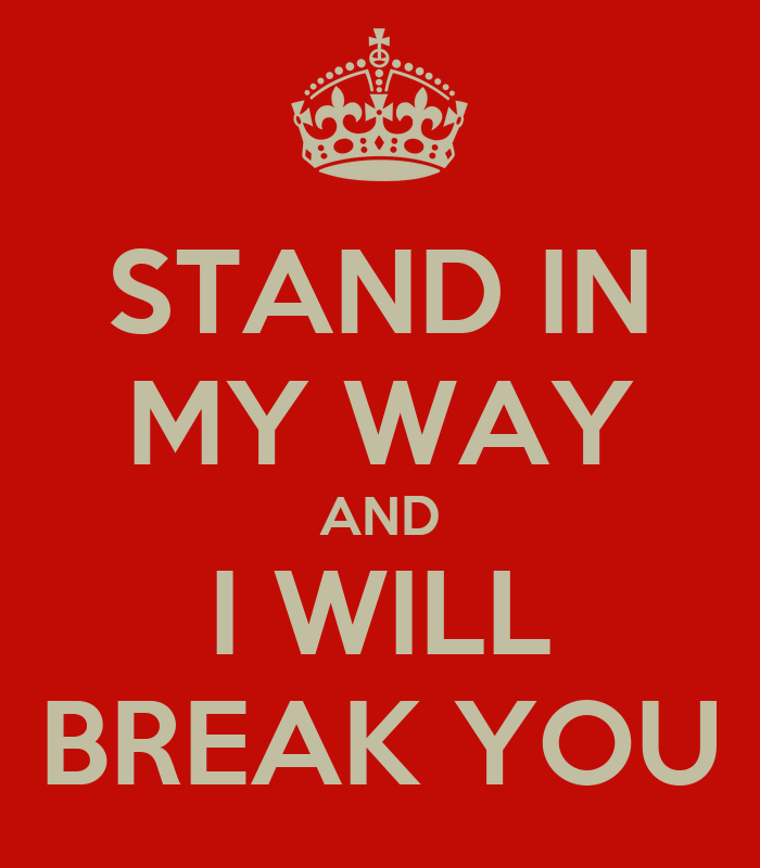 stand in my way and i will break you poster mousden