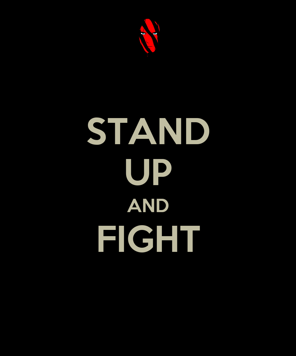 stand up and fight essay This essay editha and other i understand loving your country and wanting to fight for and he does not have a chance to stand up for his own editha.