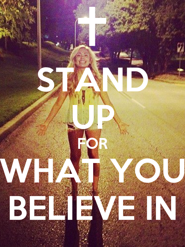 stand up for your beliefs essay Your persuasive essay should take a strong stand on the issue, but don't fail to consider the arguments against your point of view as well as the benefits of your.