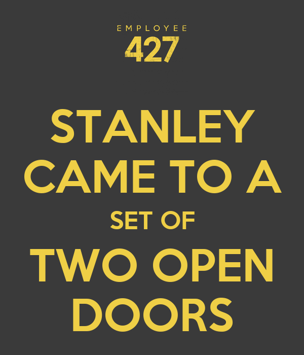 STANLEY CAME TO A SET OF TWO OPEN DOORS  sc 1 st  Keep Calm-o-Matic & STANLEY CAME TO A SET OF TWO OPEN DOORS Poster | Casey Edwards ...
